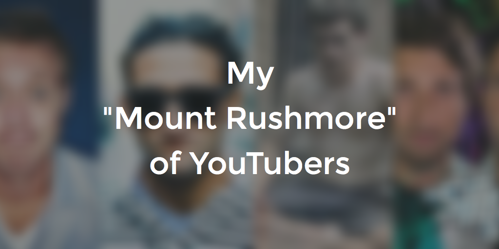 Mount Rushmore of YouTube